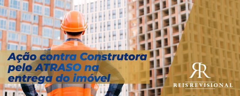 Ação contra construtora pelo atraso na entrega do imóvel