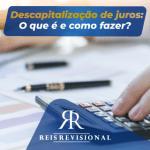 Descapitalização de juros: O que é e como fazer?