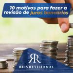 10 motivos para fazer a revisão de juros bancários