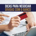 Dicas para negociar dívidas com o banco