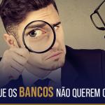 5 Segredos que os bancos não querem que você descubra