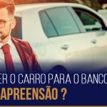 Como não perder o carro para o banco mesmo com busca e apreensão ?