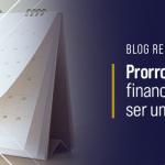 Prorrogar financiamento pode ser uma boa opção?